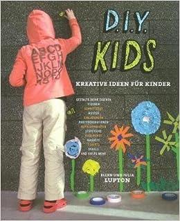 D.I.Y. Kids: Kreative Ideen Fur Kinder (German Edition): Ellen Lupton,  Julia Lupton: 9781568988672: Amazon.com: Books