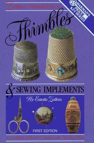 Zalkins Handbook of Thimbles and Sewing Implements: A Complete Collector's Guide With Current Prices