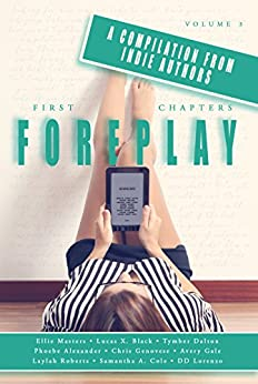 First Chapters: Foreplay: Volume 3 by [Cole, Samantha A. , Masters, Ellie , Alexander, Phoebe , Dalton, Tymber , Genovese, Chris , Gale, Avery , Roberts, Laylah, Lorenzo, DD]