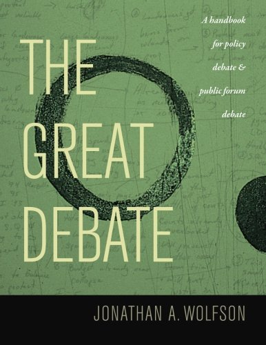 The Great Debate: A Handbook for Policy Debate and Public Forum Debate by Jonathan A Wolfson (January 01,2013)