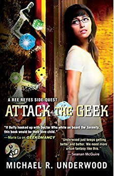 Attack the Geek: A Ree Reyes Side-Quest (Ree Reyes Series Book 3) by [Underwood, Michael R.]
