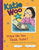 What Do You Think, Katie?: Writing an Opinion Piece with Katie Woo (Katie Woo: Star Writer)