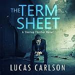 The Term Sheet: A Startup Thriller Novel   Lucas Carlson