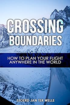 Crossing Boundaries: How to plan your flight anywhere in the world (The Global Pilot Series Book 1) by [Welle, Sjoerd Jan ter]
