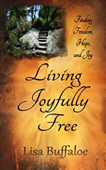 Living Joyfully Free: Devotional (Finding freedom, hope, and joy in the journey Book 1) by [Buffaloe, Lisa]