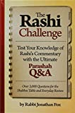 img - for The Rashi Challenge - Test Your Knowledge of Rashi s Commentary with the Ultimate Parashah Q&A book / textbook / text book
