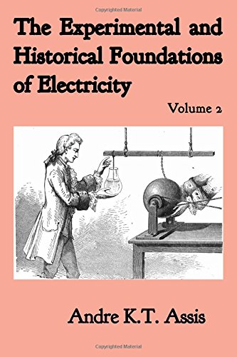 Historical Foundations (The Experimental and Historical Foundations of Electricity (Volume 2))