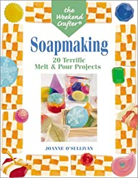 The Weekend Crafter: Soapmaking: 20 Terrific Melt & Pour Projects