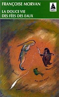 La douce vie des fées des eaux par Françoise Morvan