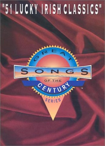 Great Songs of the Century: 51 Lucky Irish Classics (Great Songs of the Century Series)