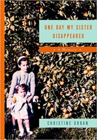 One Day My Sister Disappeared: A Memoir
