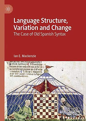 Language Structure, Variation and Change: The Case of Old Spanish Syntax