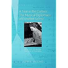A Tear in the Curtain: The Musical Diplomacy of Erzsébet Szőnyi: Musician, Composer, Teacher of Teachers