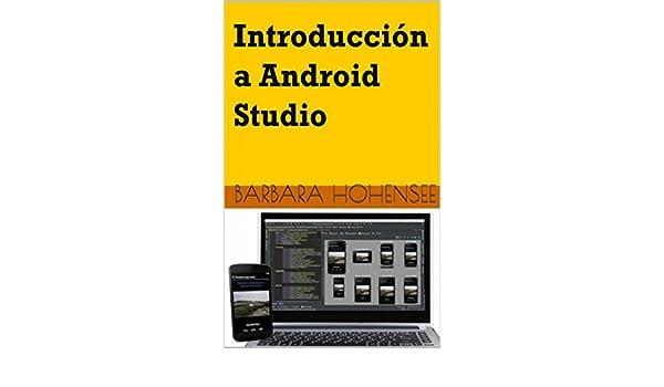 Amazon.com: Introducción A Android Studio. Incluye Proyectos Reales Y El Código Fuente (Spanish Edition) eBook: Barbara Hohensee, Irune Hidalgo: Kindle ...