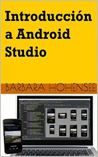 Introducción A Android Studio. Incluye Proyectos Reales Y El Código Fuente (Spanish Edition)