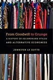 "Jennifer Le Zotte, ""From Goodwill to Grunge: A History of Secondhand Styles and Alternative Economies"" (UNC Press, 2017)"