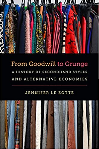From goodwill to grunge a history of secondhand styles and from goodwill to grunge a history of secondhand styles and alternative economies studies in united states culture jennifer le zotte 9781469631905 fandeluxe Choice Image