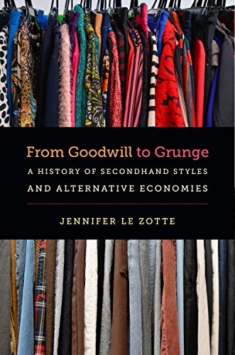 From Goodwill To Grunge  A History Of Secondhand Styles And Alternative Economies  Studies In United States Culture