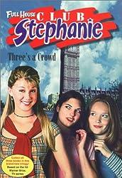 Three's a Crowd (Full House Club Stephanie: Book #14)