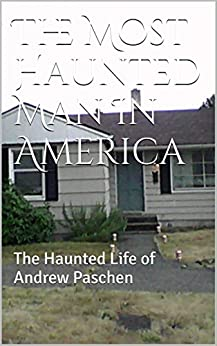 The Most Haunted Man In America: The Haunted Life of Andrew Paschen by [Paschen, Andrew]