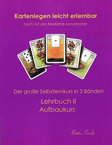 Kartenlegen leicht erlernbar nach Art der Madame Lenormand: Lehrbuch II. Aufbaukurs