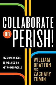 Collaborate or Perish!: Reaching Across Boundaries in a Networked World by [Bratton, William, Tumin, Zachary]