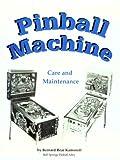 Pinball Machine Care and Maintenance, Bernard B. Kamoroff, 0917510135