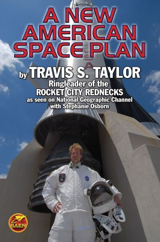 A New American Space Plan: by Travis Taylor, Ringleader of the Rocket City Rednecks (Rocket City Rednecks)