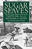 Front cover for the book Sugar and Slaves : The Rise of the Planter Class in the English West Indies, 1624-1713 by Richard S. Dunn