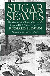 Sugar and Slaves: Rise of the Planter Class in the English West Indies, 1624-1713 (Published for the Omohundro Institute of Early American Hist)
