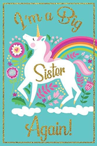 Big Sister Journal - Big Sister Notebook: with MORE UNICORN ARTWORK INSIDE this unicorn draw and write journal, big sister again book, new big sister ... gift for little girls, big sister again gift (Sister Notebook)