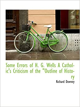 Some Errors of H. G. Wells A Catholic's Criticism of the Outline of History'