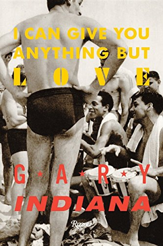 I Can Give You Anything But Love [Gary Indiana] (Tapa Dura)