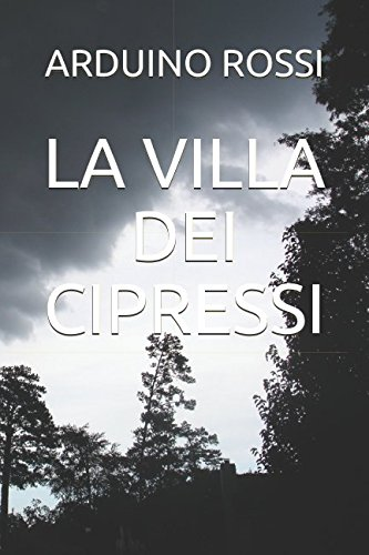 LA VILLA DEI CIPRESSI Copertina flessibile – 11 dic 2017 ARDUINO ROSSI Independently published 1973525348 Fiction / Crime