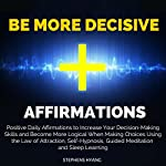 Be More Decisive Affirmations: Positive Daily Affirmations to Increase Your Decision-Making Skills and Become More Logical When Making Choices   Stephens Hyang