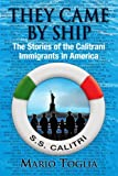 img - for They Came By Ship: The Stories of the Calitrani Immigrants in America book / textbook / text book