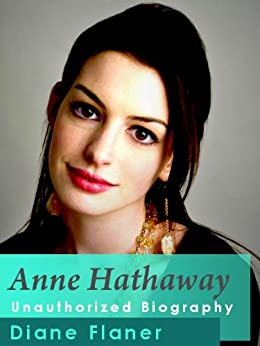 Anne Hathaway Unauthorized Biography by [Flaner, Diane]