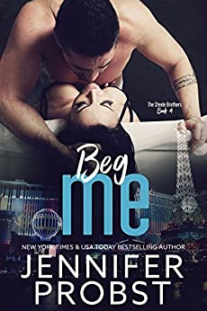 Beg Me (the STEELE BROTHERS series Book 4) by [Probst, Jennifer]