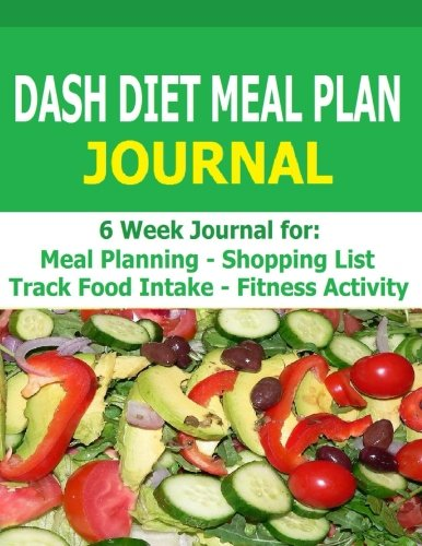Dash Diet Meal Plan Journal 6 Week Dash Diet Meal Plan Journal To Track Food Intake Fitness Activity And Plan Meals Robinson Frances P 9781514339534 Amazon Com Books
