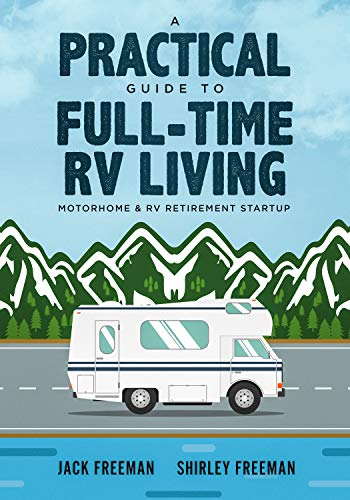 A Practical Guide to Full-Time RV Living: Motorhome & RV Retirement Startup by [Freeman, Jack , Freeman, Shirley]