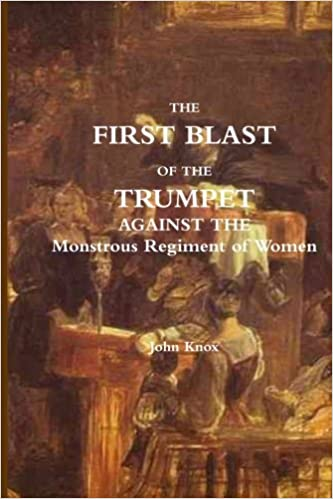 The First Blast of the Trumpet Against the Monstruous Regiment of Women
