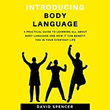 Introducing Body Language: A Practical Guide to Learning All About Body Language and How It Can Benefit You in Your Everyday Life Audiobook by David Spencer Narrated by Cathi Colas