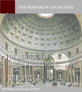 The Architecture of Marcus Vitruvius Pollio (Illustrated
