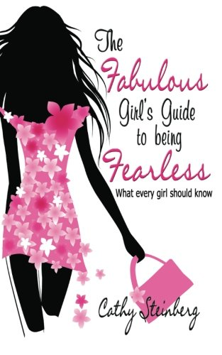The Fabulous Girl's Guide to Being Fearless: What Every Girl Should Know ebook