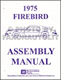 1975 PONTIAC FIREBIRD & TRANS AM FACTORY ASSEMBLY INSTRUCTION MANUAL - COVERS Firebird 2-door Coupe, Formula Coupe, Esprit Coupe, Trans Am Coupe, Bonneville, Catalina, Grand Safari, Grandville, Brougham 75