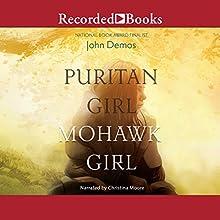 Puritan Girl, Mohawk Girl Audiobook by John Demos Narrated by Christina Moore