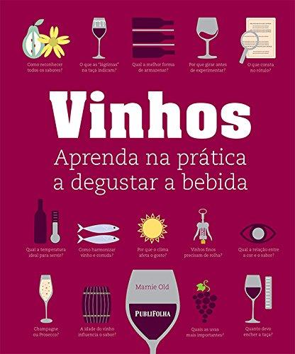 Vinhos. Aprenda na Prática a Degustar Bebida