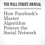How Facebook's Master Algorithm Powers the Social Network | Christopher Mims