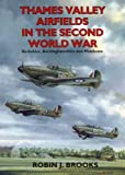 Thames Valley Airfields in the Second World War (British Airfields of World War II), Robin Brooks, 1853066338