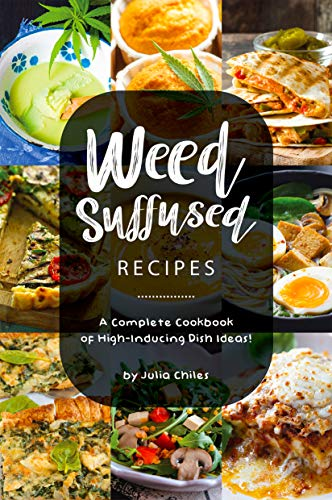 Weed-Suffused Recipes: A Complete Cookbook of High-Inducing Dish Ideas! by Julia Chiles